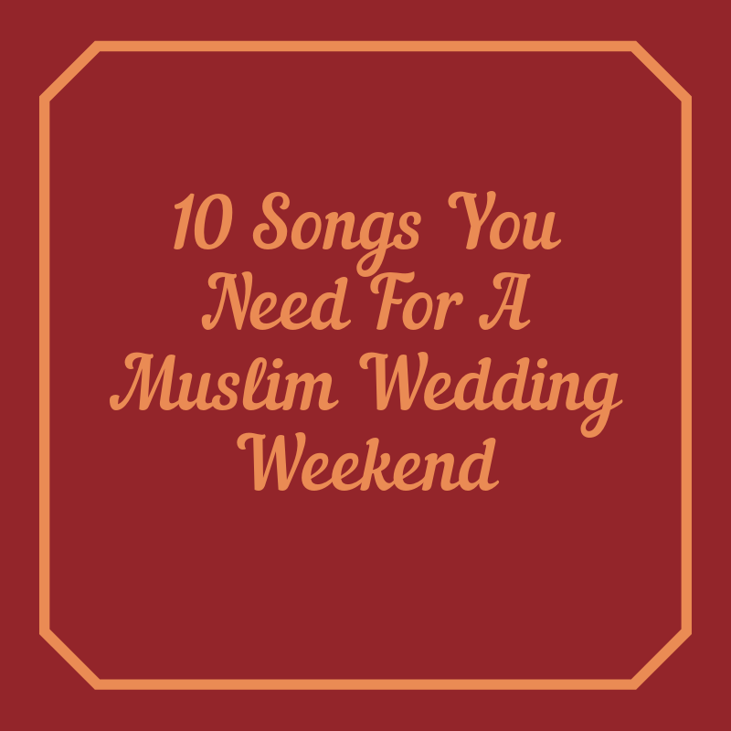 10 Songs You Need For A Muslim Wedding Weekend (1)