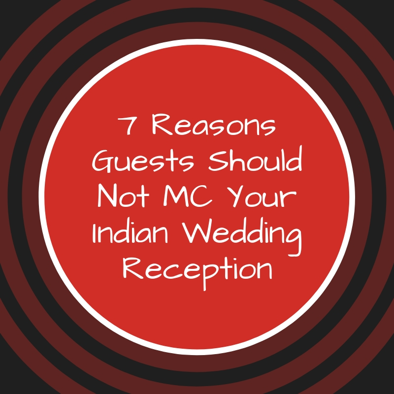 7 Reasons Guests Should Not MC Your Indian Wedding Reception
