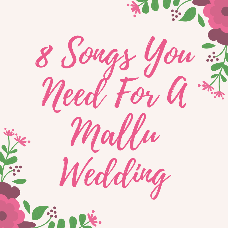 8 Songs You Need For A Mallu Wedding