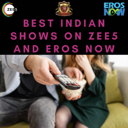Best Indian Shows on Zee5 and Eros Now
