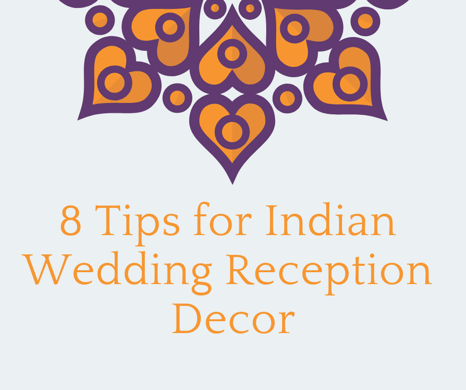 8 Tips for Indian Wedding Reception Decor