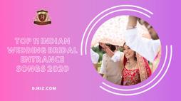 Top 11 Indian Wedding Bridal Entrance Songs 2020-2