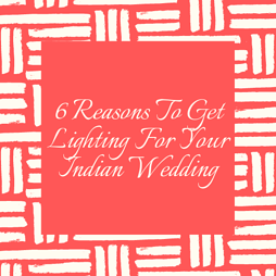 6 Reasons To Get Lighting For Your Indian Wedding