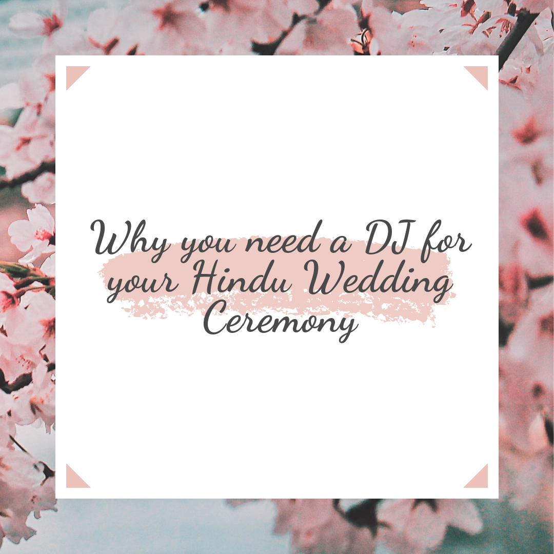 Why you need a DJ for your Hindu Wedding Ceremony
