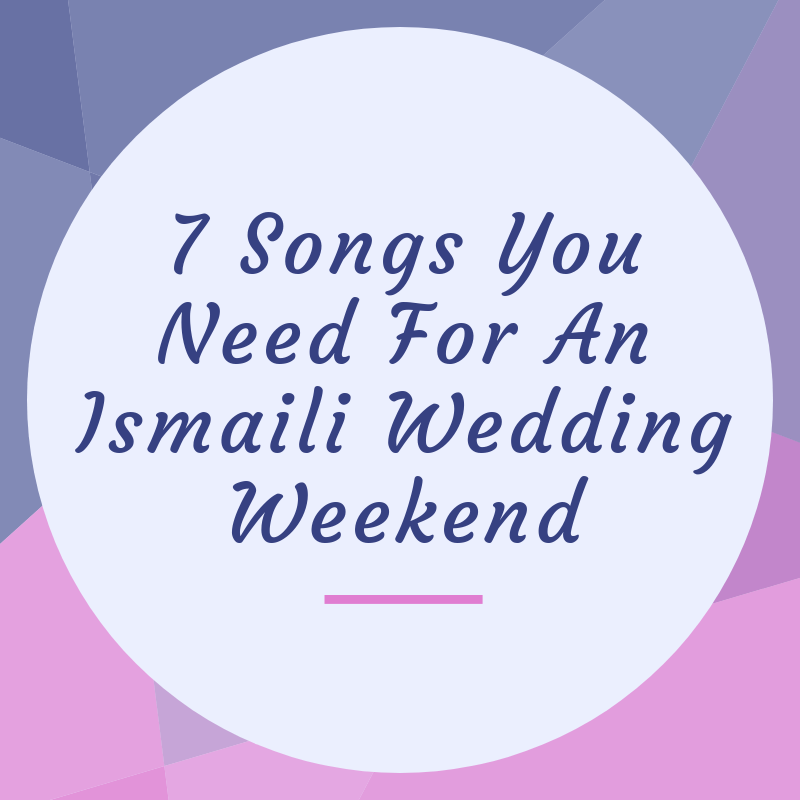 7 Songs You Need For An Ismaili Wedding Weekend