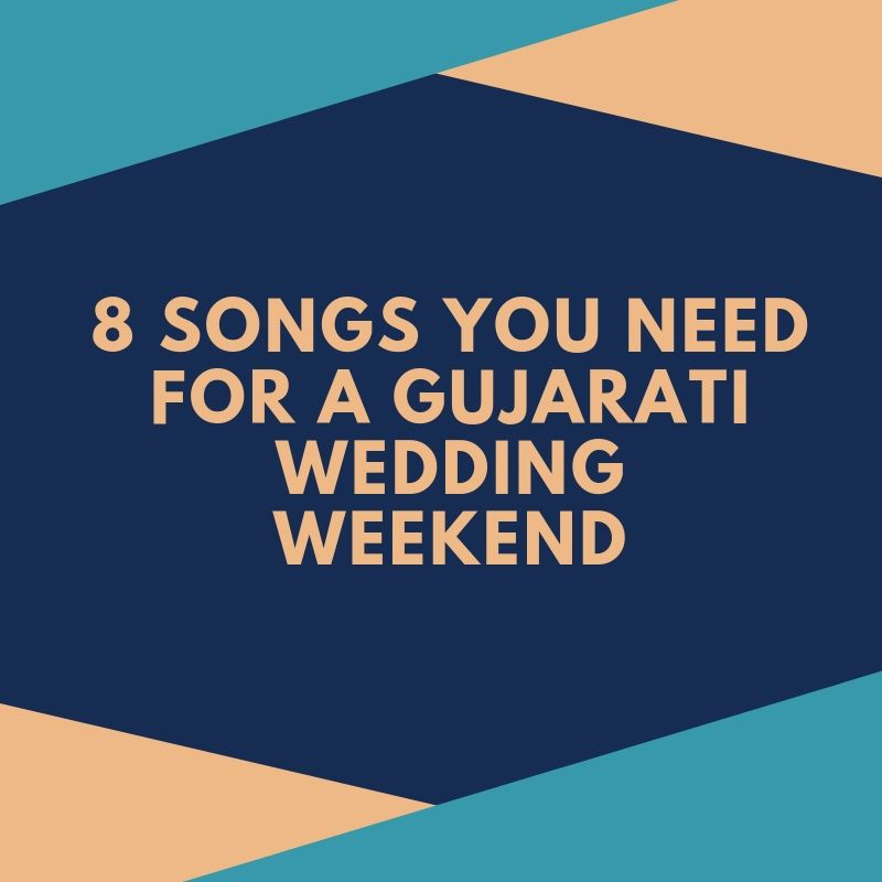 8 Songs You need for a Gujarati Wedding Weekend