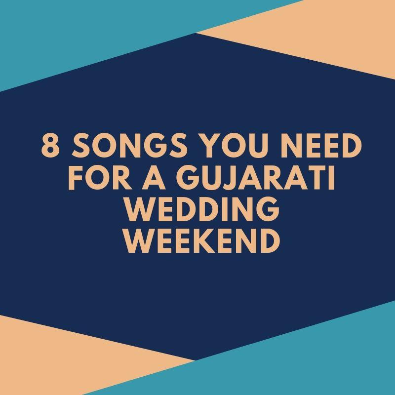 8 Songs You need for a Gujarati Wedding Weekend