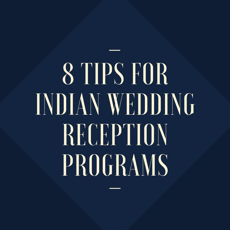 8 Tips for indian wedding reception programs